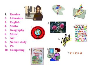 Russian Literature English Maths Geography Music Art Nature study PE Computi