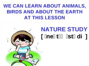 WE CAN LEARN ABOUT ANIMALS, BIRDS AND ABOUT THE EARTH AT THIS LESSON NATURE S