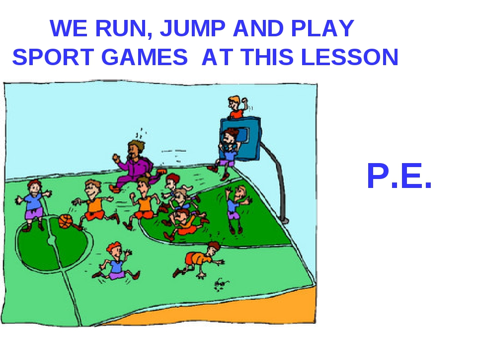 WE RUN, JUMP AND PLAY SPORT GAMES AT THIS LESSON P.E.