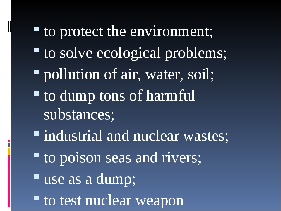 to protect the environment; to solve ecological problems; pollution of air, w...