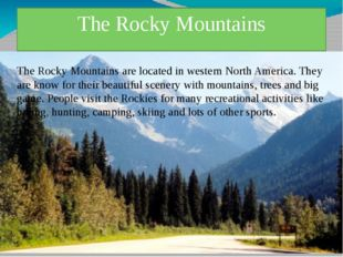 The Rocky Mountains The Rocky Mountains are located in western North America.