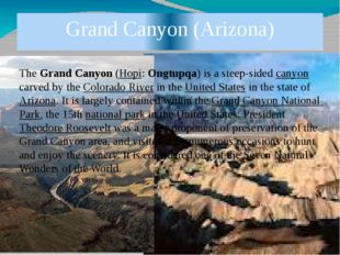 Grand Canyon (Arizona) The Grand Canyon (Hopi: Ongtupqa) is a steep-sided can