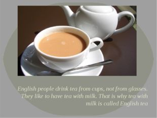 English people drink tea from cups, not from glasses. They like to have tea w