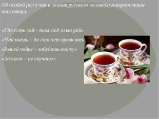 Об особой роли чая в жизни русского человека говорят такие пословицы: «Где ес