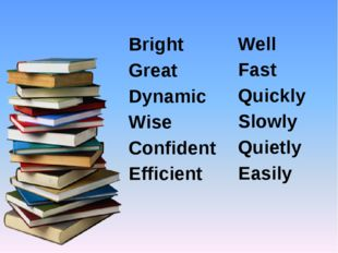 Bright Great Dynamic Wise Confident Efficient Well Fast Quickly Slowly Quietl