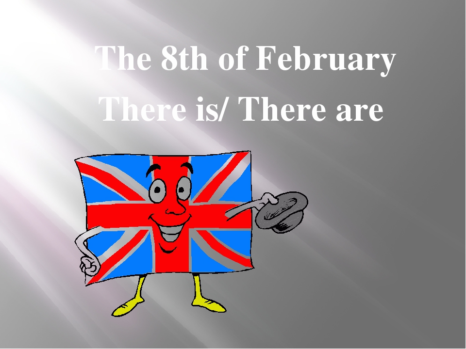 The 8th of February There is/ There are