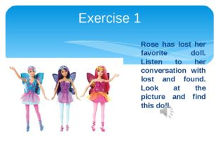 Exercise 1 Rose has lost her favorite doll. Listen to her conversation with l