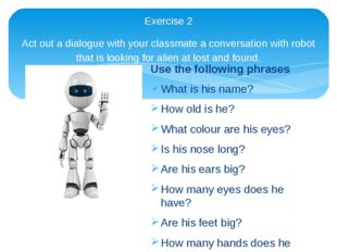 Exercise 2 Act out a dialogue with your classmate a conversation with robot t
