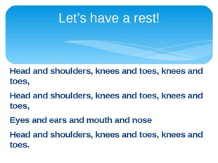 Head and shoulders, knees and toes, knees and toes, Head and shoulders, knees