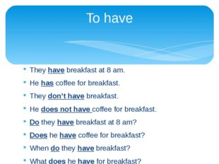 They have breakfast at 8 am. He has coffee for breakfast. They don't have bre