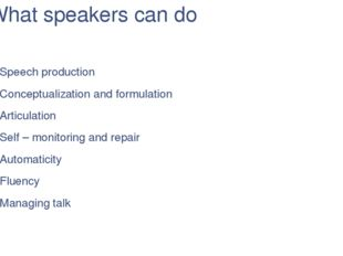 What speakers can do Speech production Conceptualization and formulation Arti