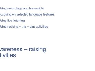 Awareness – raising activities Using recordings and transcripts Focusing on s