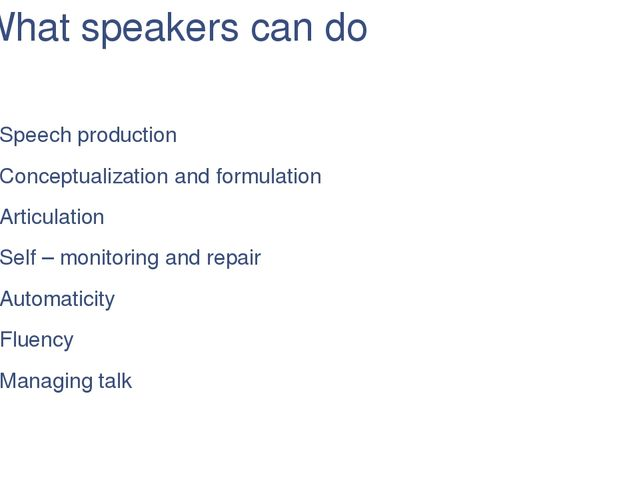 What speakers can do Speech production Conceptualization and formulation Arti...
