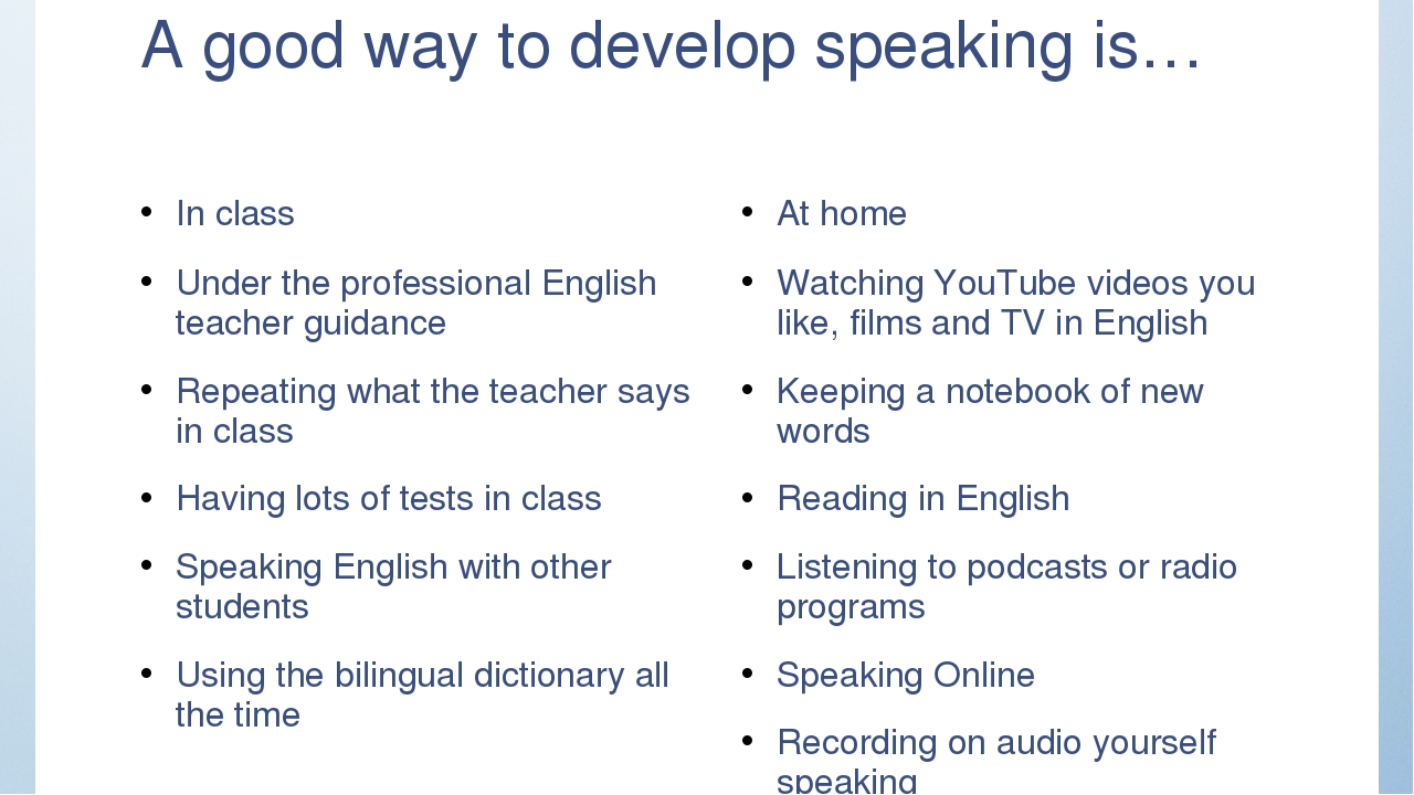A good way to develop speaking is… In class Under the professional English te...