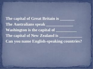 The capital of Great Britain is _______ The Australians speak _____________ W