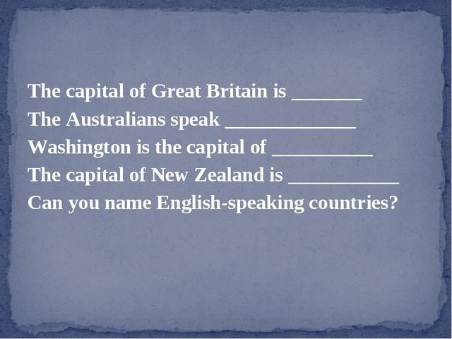 The capital of Great Britain is _______ The Australians speak _____________ W...