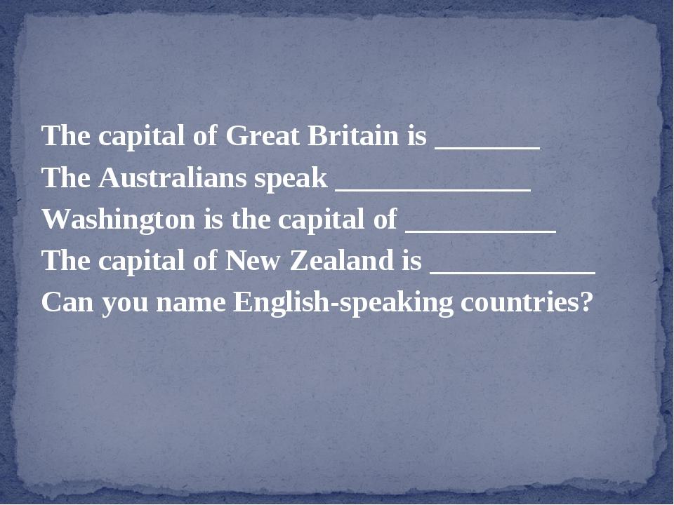 The capital of Great Britain is _______ The Australians speak _____________ W...