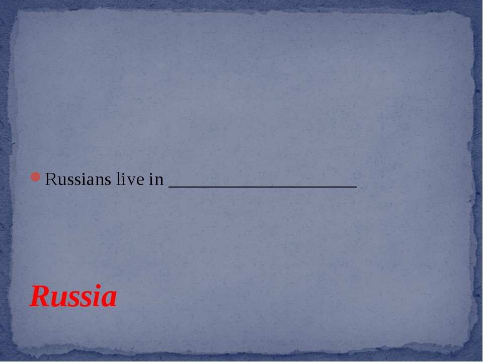 Russians live in ____________________ Russia