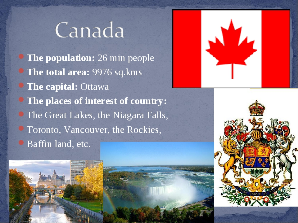 The population: 26 min people The total area: 9976 sq.kms The capital: Ottawa...