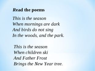 Read the poems This is the season When mornings are dark And birds do not si