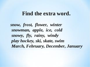 Find the extra word. snow, frost, flower, winter snowman, apple, ice, cold s