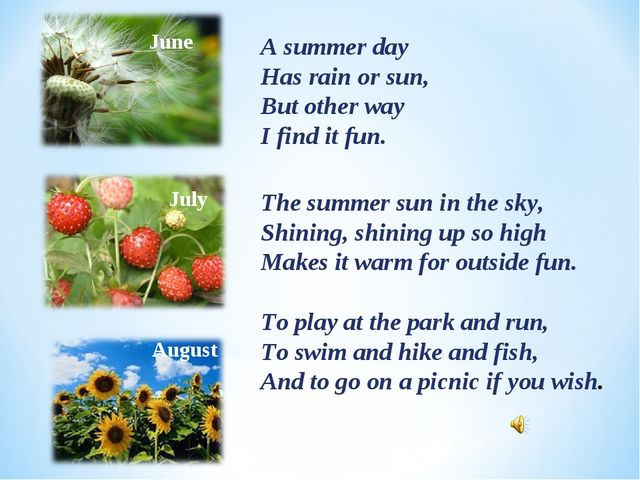 June July August A summer day Has rain or sun, But other way I find it fun. T...