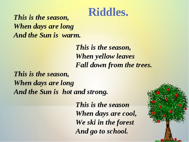 Riddles. This is the season, When days are long And the Sun is warm. This is...