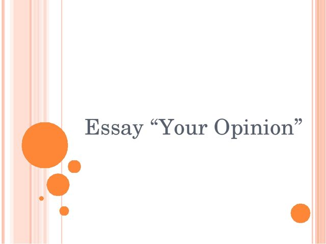 "Essay ""Your Opinion"""