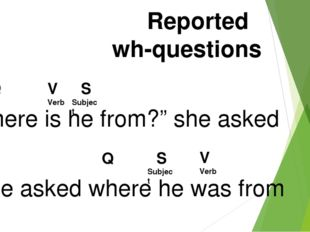 "Reported wh-questions ""Where is he from?"" she asked She asked where he was fr"