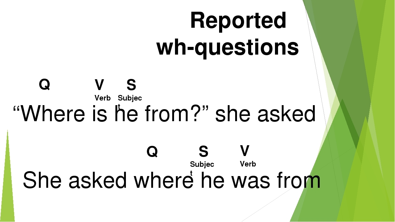 "Reported wh-questions ""Where is he from?"" she asked She asked where he was fr..."