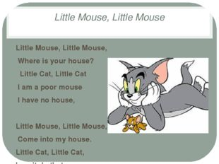 Little Mouse, Little Mouse Little Mouse, Little Mouse, Where is your house? L