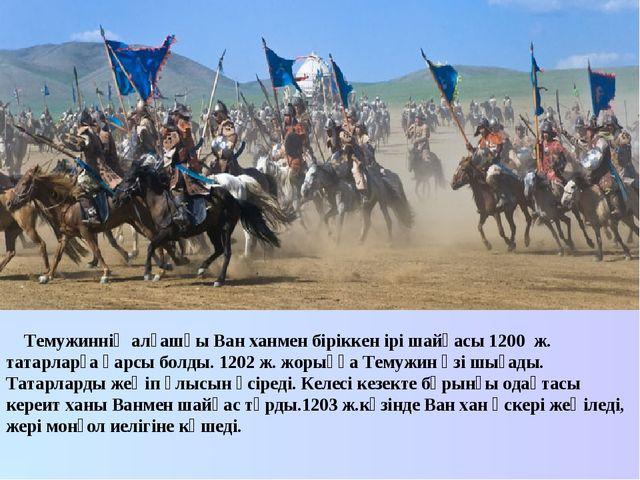 Темужиннің алғашқы Ван ханмен біріккен ірі шайқасы 1200 ж. татарларға қарсы...