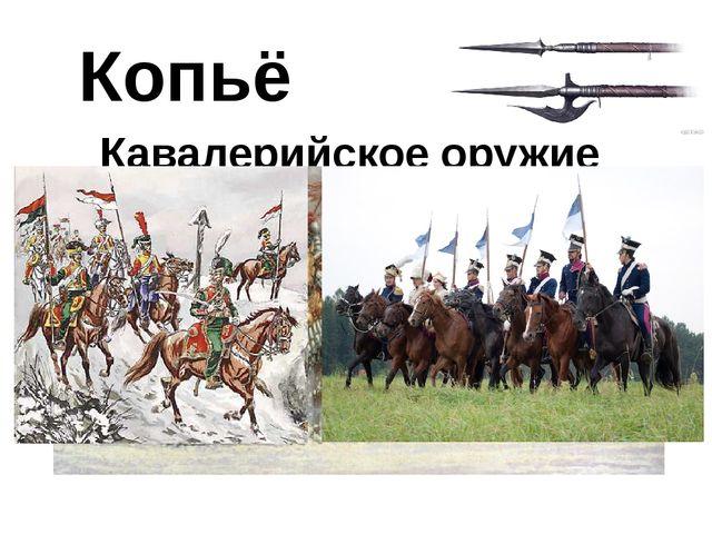 Копьё Кавалерийское оружие Копья использовались также конницей (кавалерией)....