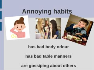 Annoying habits has bad body odour has bad table manners are gossiping about