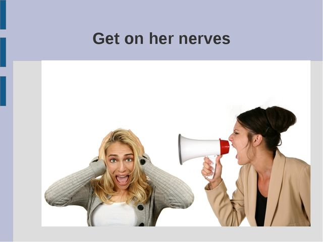 Get on her nerves