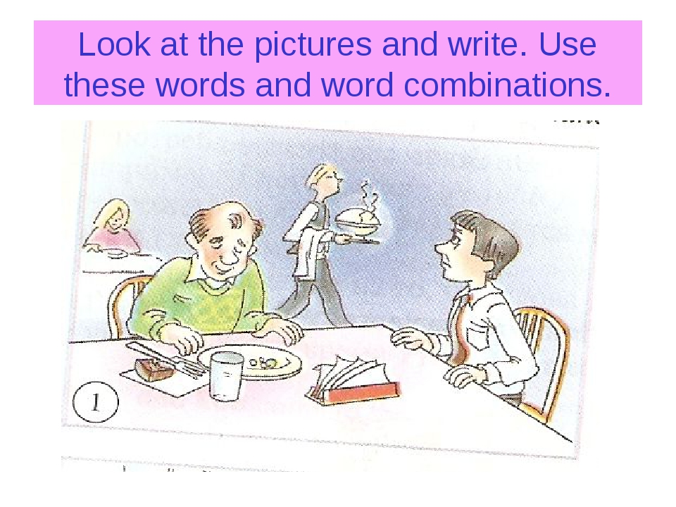Look at the pictures and write. Use these words and word combinations.