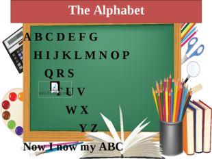 The Alphabet A B C D E F G H I J K L M N O P Q R S T U V W X