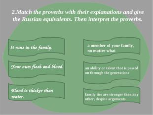2.Match the proverbs with their explanations and give the Russian equivalents