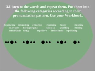 3.Listen to the words and repeat them. Put them into the following categories