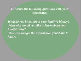 6.Discuss the following questions with your classmates. What do you know abou