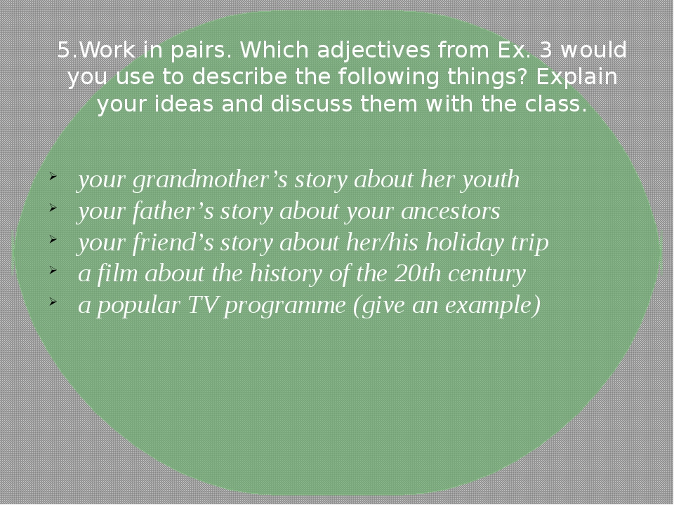 5.Work in pairs. Which adjectives from Ex. 3 would you use to describe the fo...