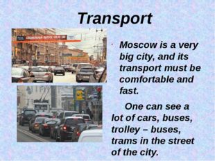 Transport Moscow is a very big city, and its transport must be comfortable a