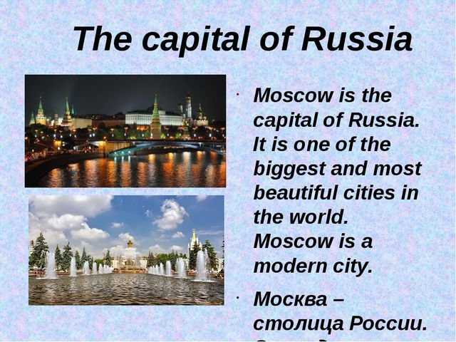 The capital of Russia Moscow is the capital of Russia. It is one of the bigg...