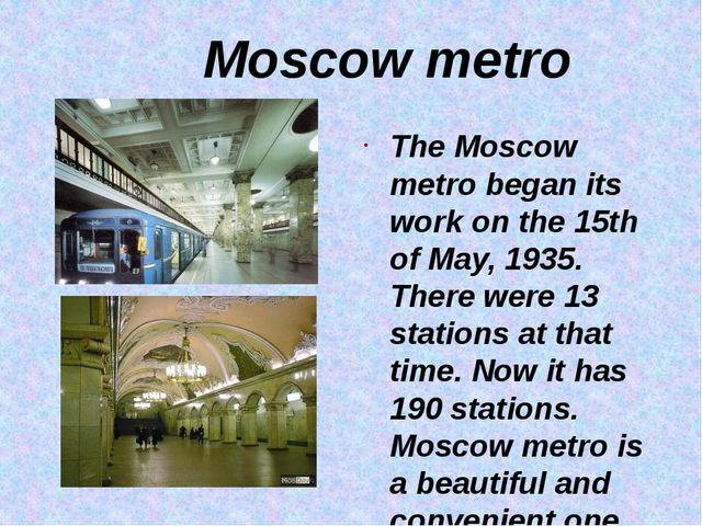 Moscow metro The Moscow metro began its work on the 15th of May, 1935. There...