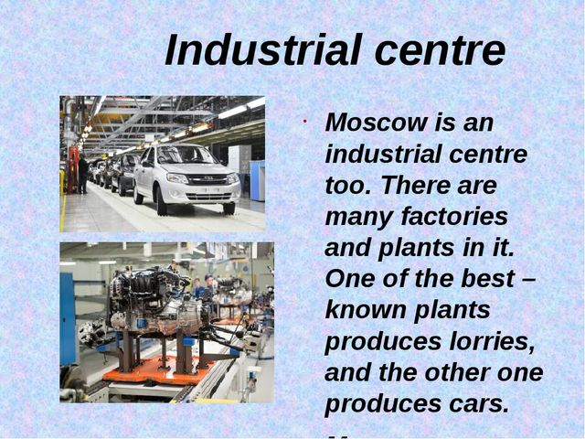 Industrial centre Moscow is an industrial centre too. There are many factori...