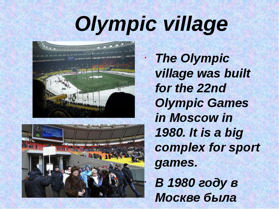 Olympic village The Olympic village was built for the 22nd Olympic Games in...