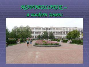 NOVOPOLOTSK – a modern town: