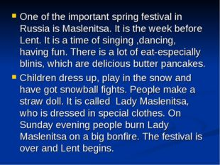One of the important spring festival in Russia is Maslenitsa. It is the week