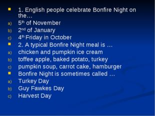 1. English people celebrate Bonfire Night on the… 5th of November 2nd of Janu