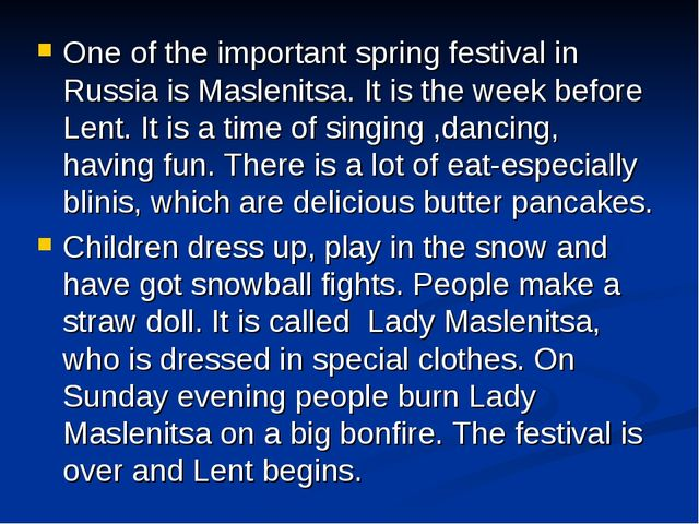 One of the important spring festival in Russia is Maslenitsa. It is the week...